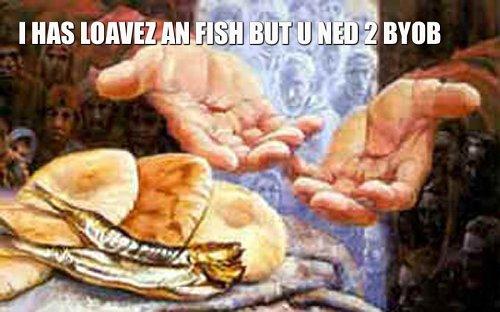 i has loaves and fish but u need to byob