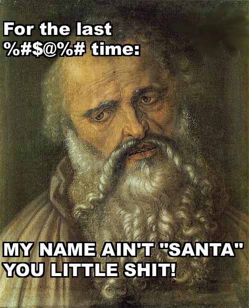 saint philip for the last time my name ain't Santa you little shit