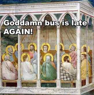 goddamn bus is late again