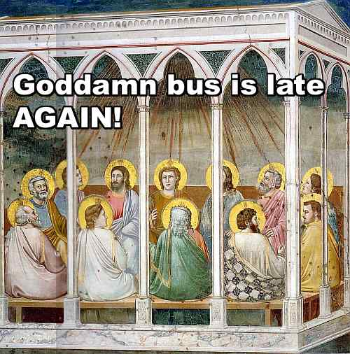 goddamn bus is late again