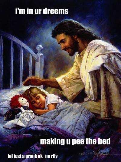 i'm in ur dreams making u pee the bed