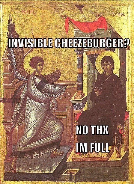 invisible cheezburger? No thanks, I'm full.