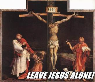 Leave Jesus Alone!
