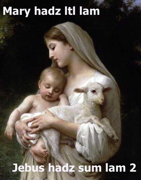 Mary hadz litl lam. Jebus hadz sum lam 2.