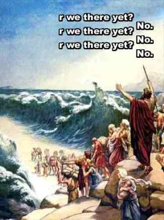 r we there yet? No. r we there yet? No. r we there yet? No. crossing the red sea