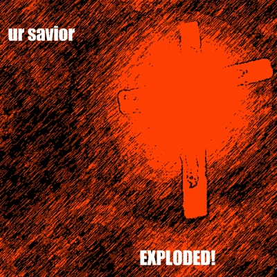 ur savior exploded