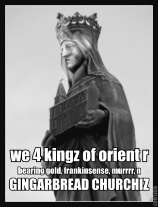 We 4 kingz of orient r bearing gold, frankinsense, murrr, n gingarbread churchiz!