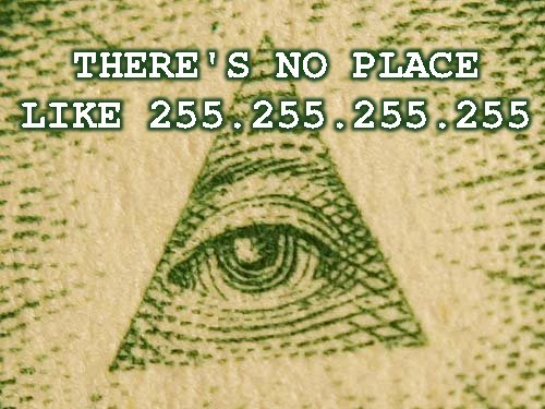 There's no place like 255.255.255.255