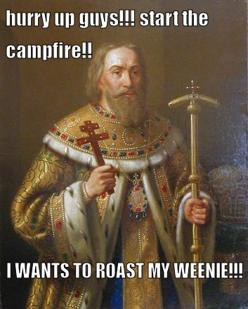 hurry up guys! start the campfire! I wants to roast my weenie!