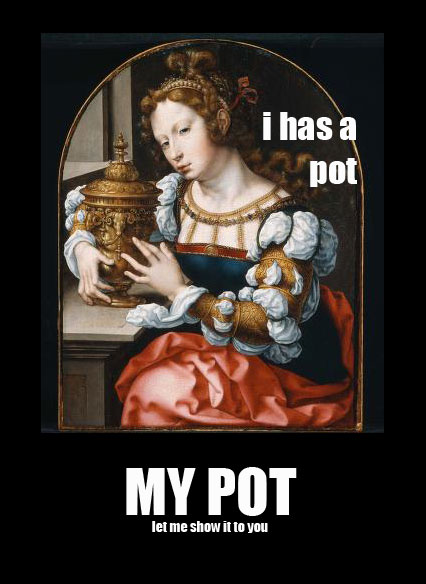 i has a pot. My pot. let me show it to you.