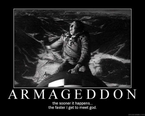 Armageddon: The sooner it happens, the sooner I get to meet God