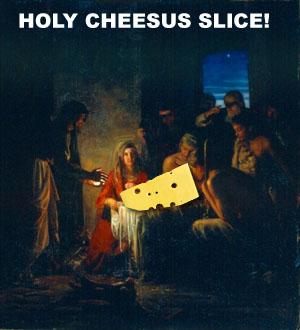 Holy Cheesus Slice!