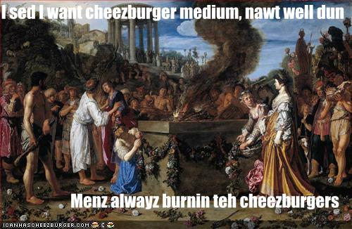 medium nawt well dun menz burnin cheezburger