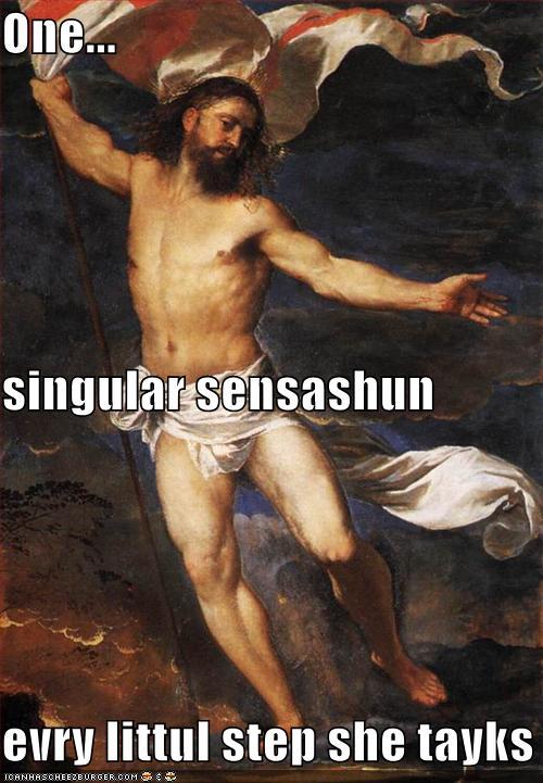 one singular sensashun Jebus