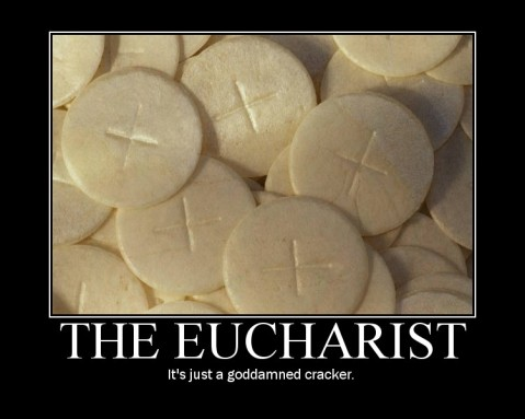 Eucharist just a goddamned cracker