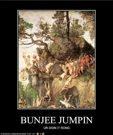 bunjee jumpin ur doin it rong