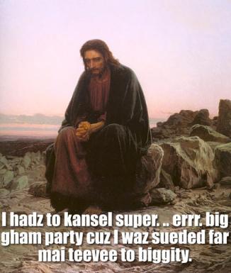 I hadz to kansel super. .. errr. big gham party cuz I waz sueded far mai teevee to biggity.