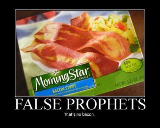 False Prophets. That's no bacon.