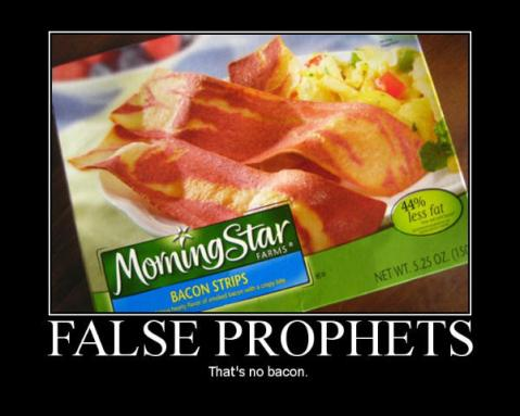 False Prophets. That's no bacon.